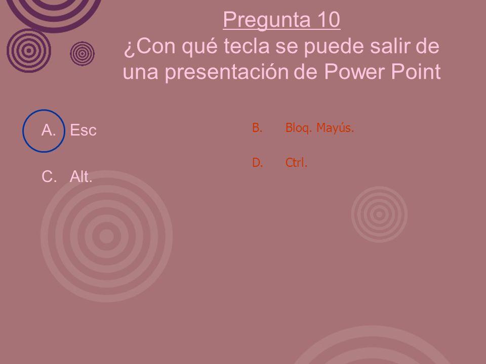Pregunta 10 ¿Con qué tecla se puede salir de una presentación de Power Point