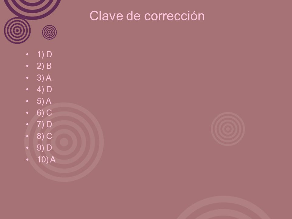 Clave de corrección 1) D 2) B 3) A 4) D 5) A 6) C 7) D 8) C 9) D 10) A