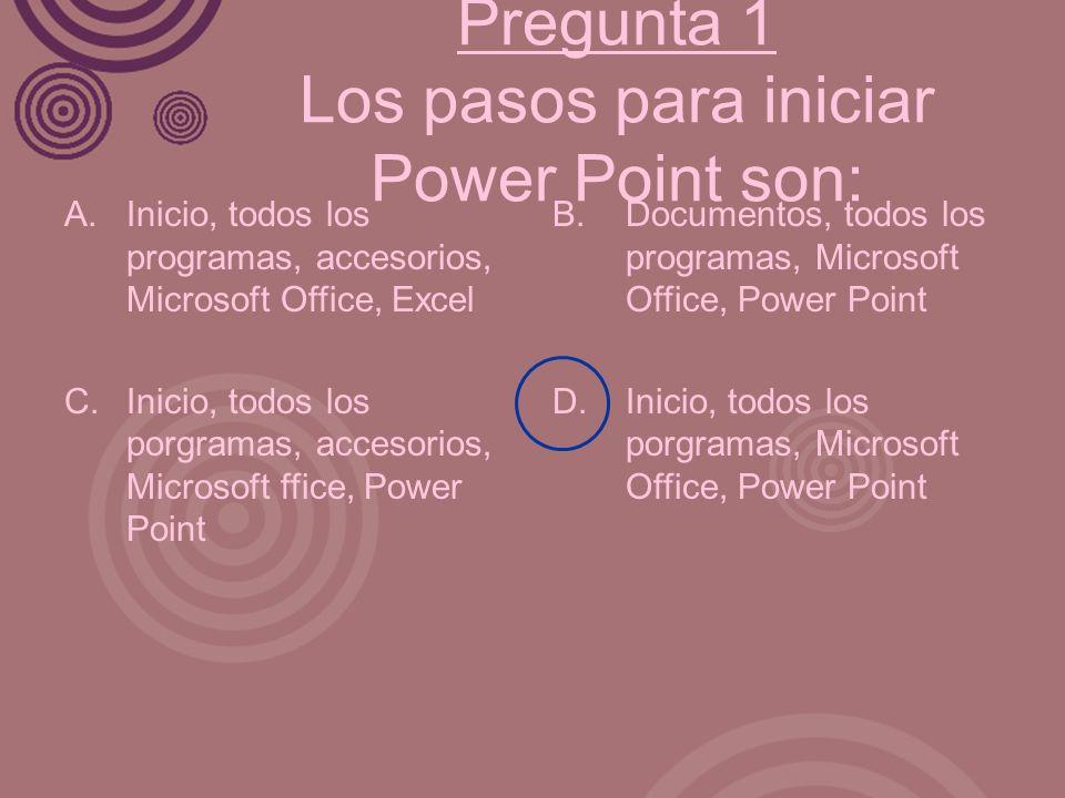 Pregunta 1 Los pasos para iniciar Power Point son: