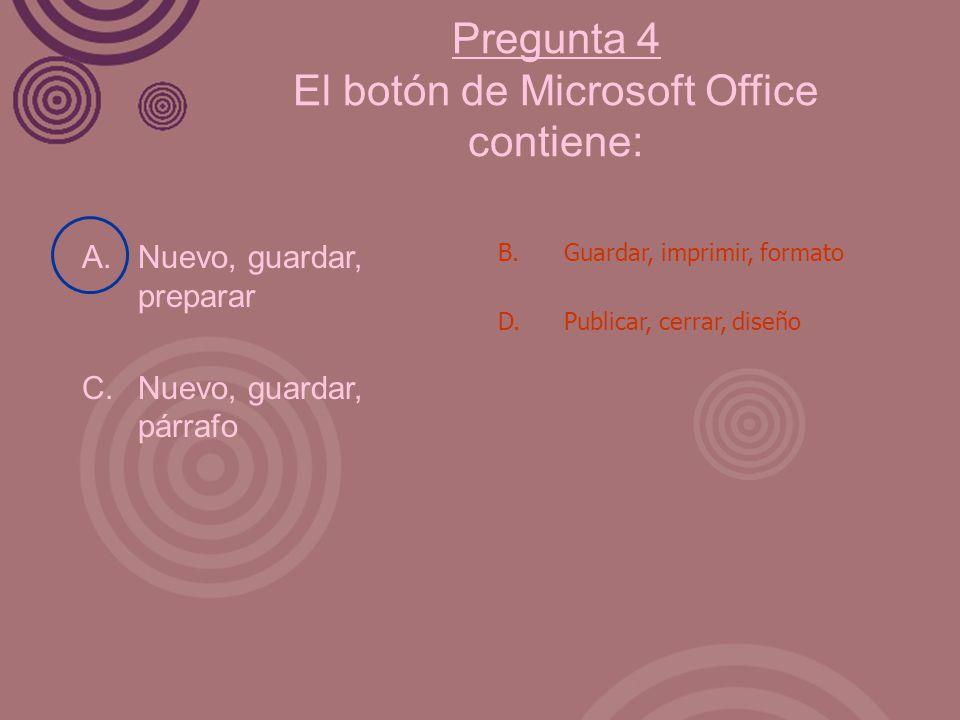 Pregunta 4 El botón de Microsoft Office contiene:
