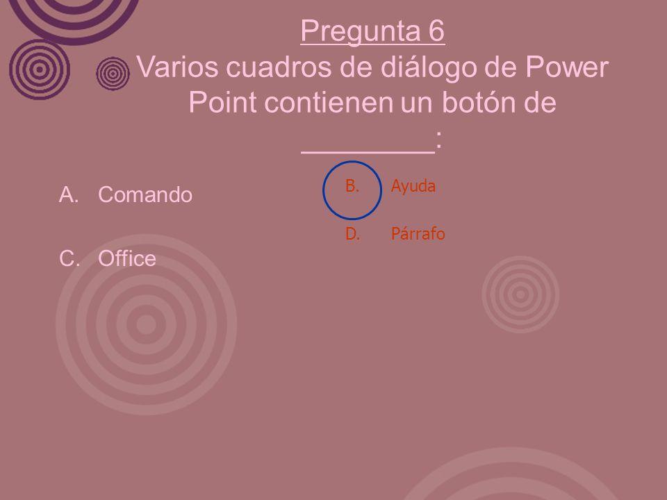 Pregunta 6 Varios cuadros de diálogo de Power Point contienen un botón de ________: