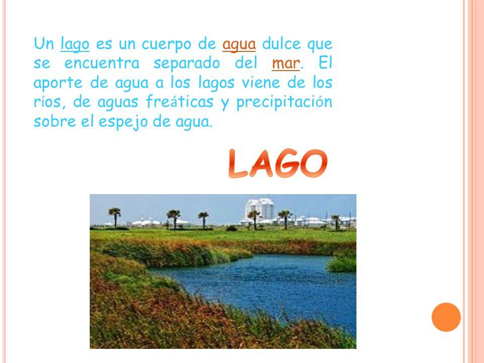 Un lago es un cuerpo de agua dulce que se encuentra separado del mar