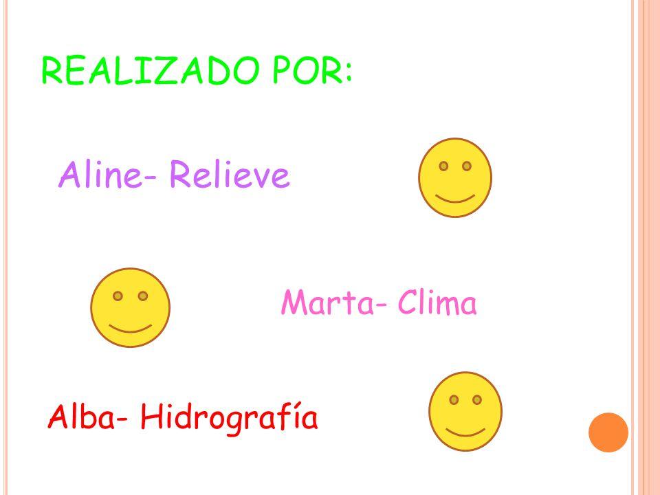 REALIZADO POR: Aline- Relieve Marta- Clima Alba- Hidrografía