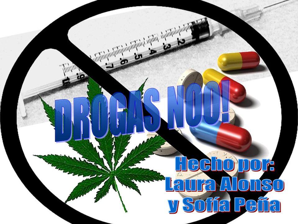 DROGAS NOO! Hecho por: Laura Alonso y Sofía Peña