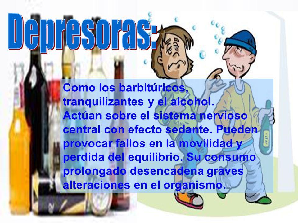 Depresoras: Como los barbitúricos, tranquilizantes y el alcohol.