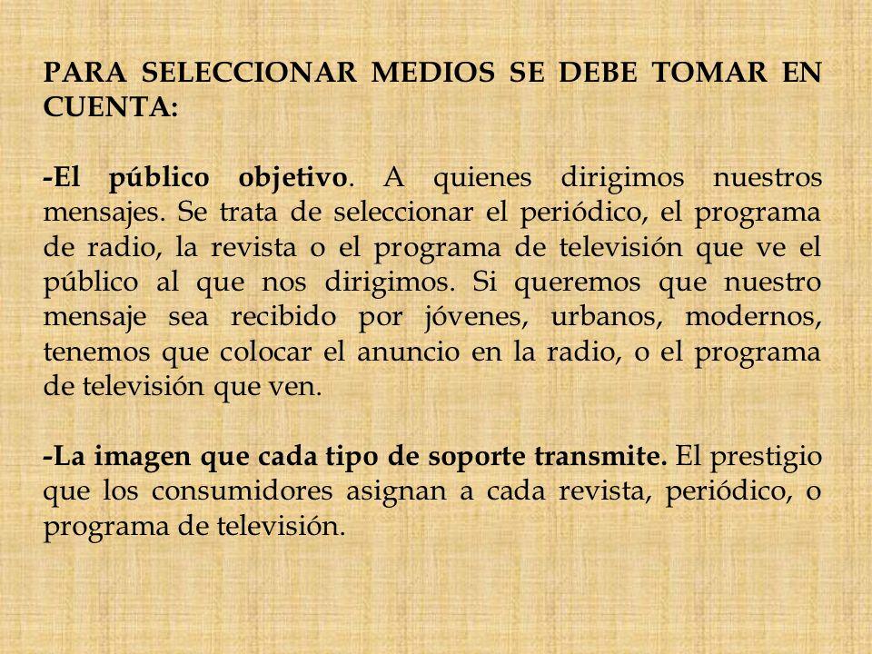 PARA SELECCIONAR MEDIOS SE DEBE TOMAR EN CUENTA: