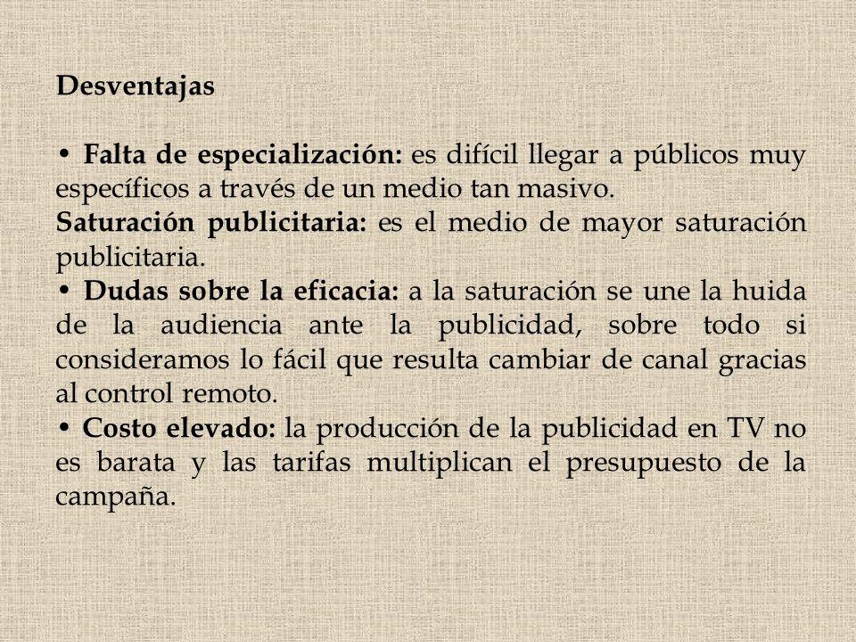 Desventajas • Falta de especialización: es difícil llegar a públicos muy específicos a través de un medio tan masivo.