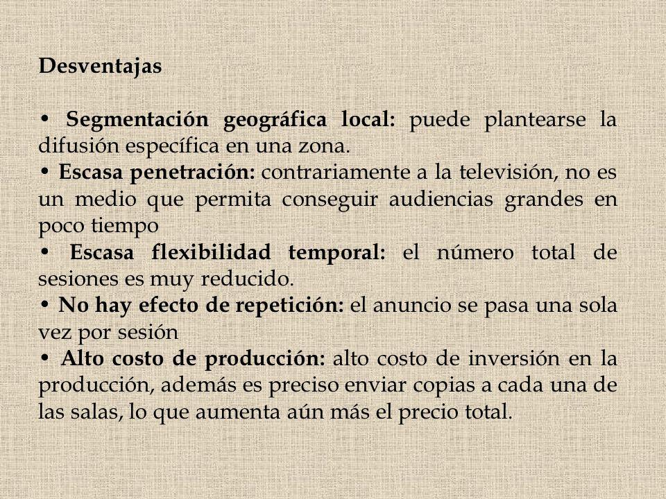 Desventajas • Segmentación geográfica local: puede plantearse la difusión específica en una zona.