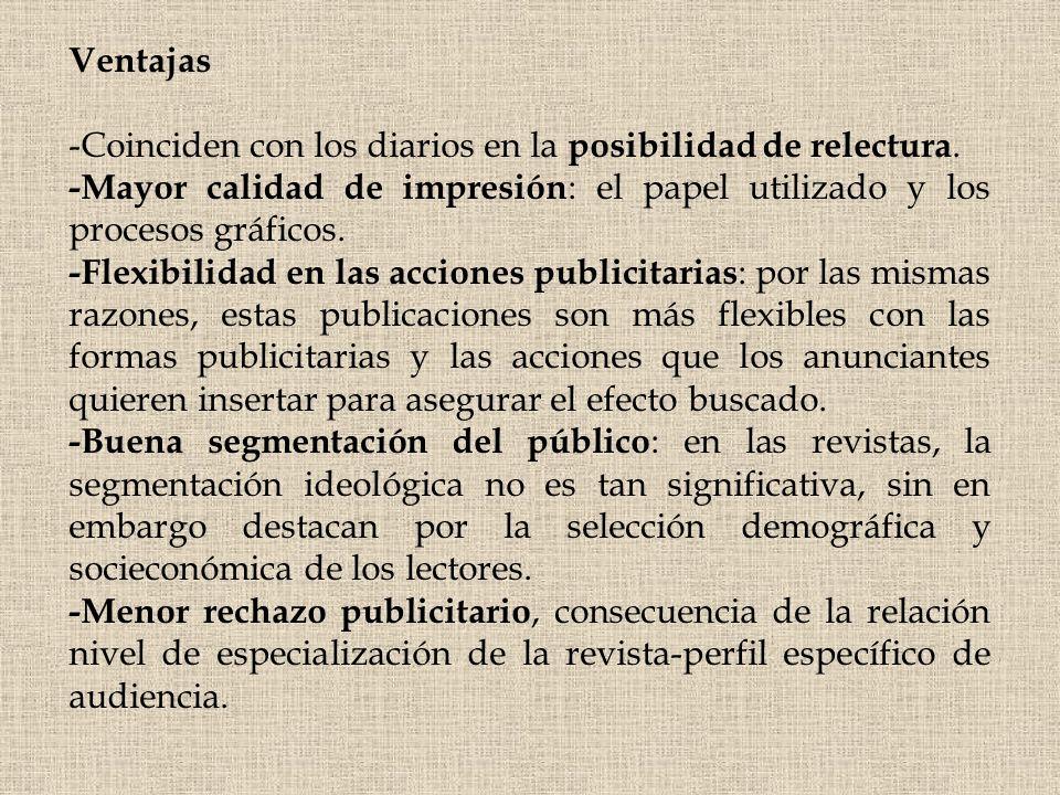 Ventajas -Coinciden con los diarios en la posibilidad de relectura. -Mayor calidad de impresión: el papel utilizado y los procesos gráficos.