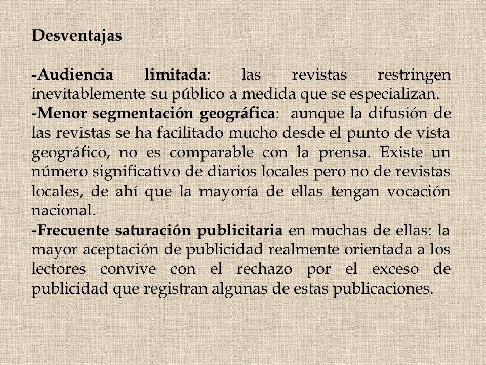 Desventajas -Audiencia limitada: las revistas restringen inevitablemente su público a medida que se especializan.