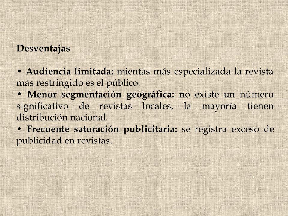 Desventajas • Audiencia limitada: mientas más especializada la revista más restringido es el público.