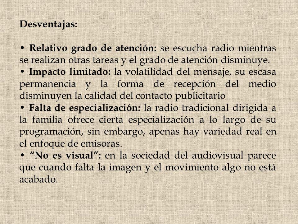Desventajas: • Relativo grado de atención: se escucha radio mientras se realizan otras tareas y el grado de atención disminuye.