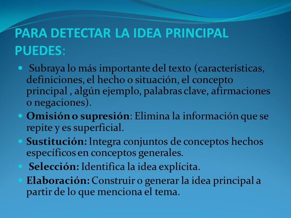 PARA DETECTAR LA IDEA PRINCIPAL PUEDES: