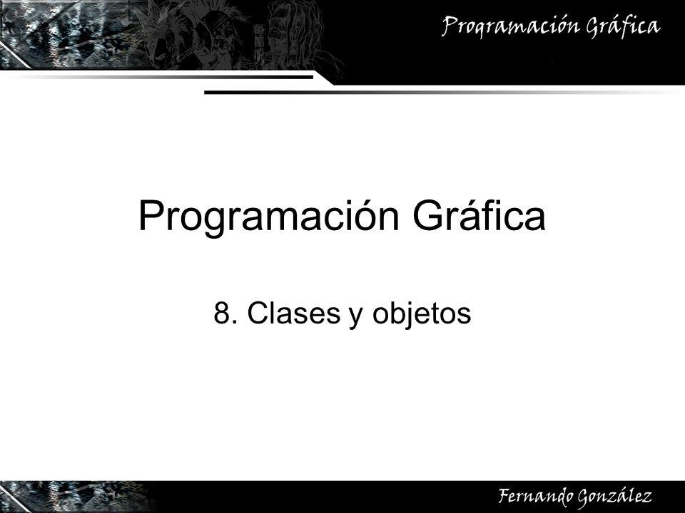 Programación Gráfica 8. Clases y objetos