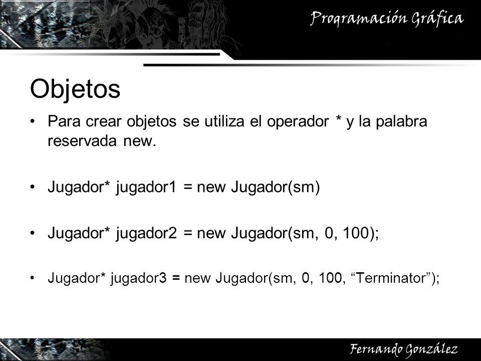 ObjetosPara crear objetos se utiliza el operador * y la palabra reservada new. Jugador* jugador1 = new Jugador(sm)