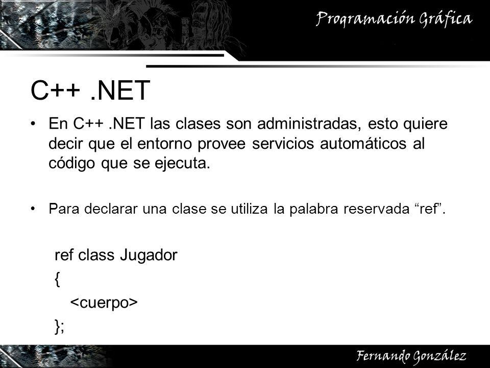 C++ .NET En C++ .NET las clases son administradas, esto quiere decir que el entorno provee servicios automáticos al código que se ejecuta.