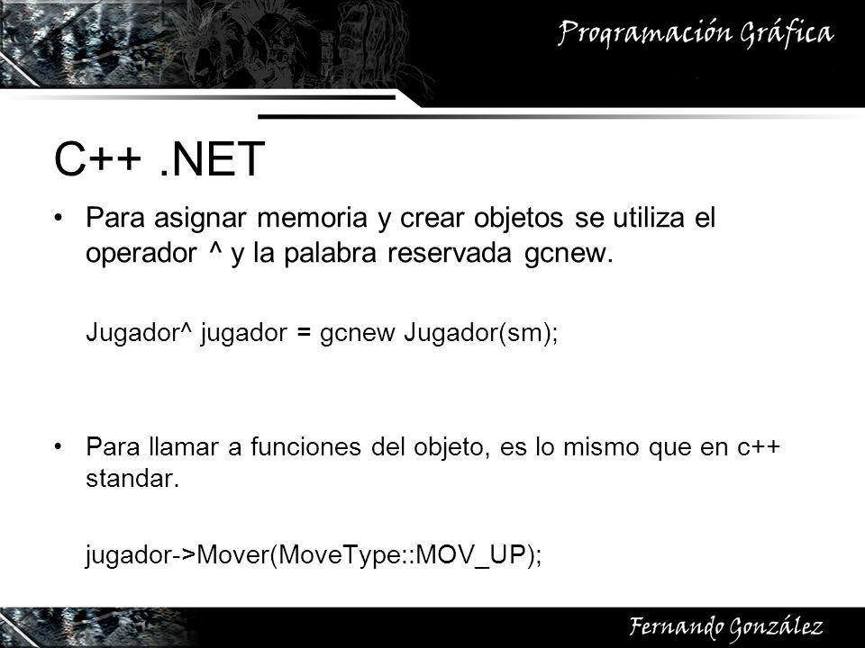 C++ .NETPara asignar memoria y crear objetos se utiliza el operador ^ y la palabra reservada gcnew.