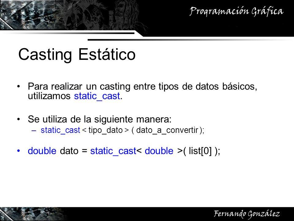 Casting Estático Para realizar un casting entre tipos de datos básicos, utilizamos static_cast. Se utiliza de la siguiente manera:
