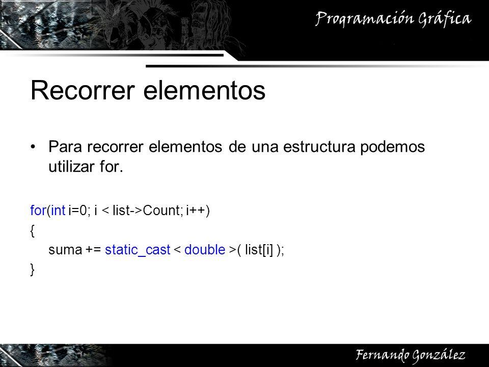 Recorrer elementos Para recorrer elementos de una estructura podemos utilizar for. for(int i=0; i < list->Count; i++)