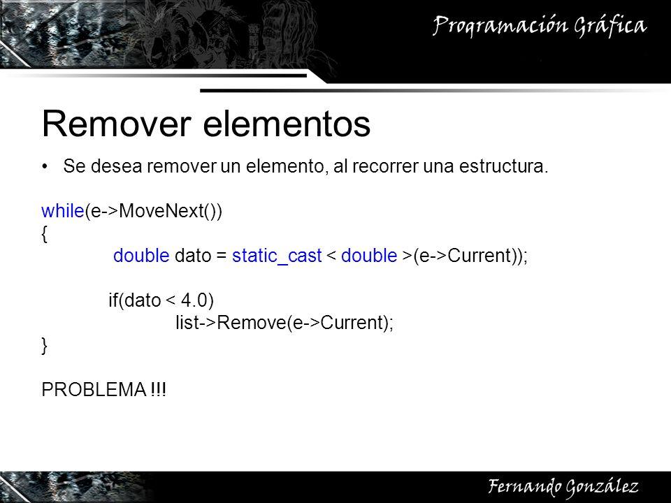 Remover elementos Se desea remover un elemento, al recorrer una estructura. while(e->MoveNext()) {