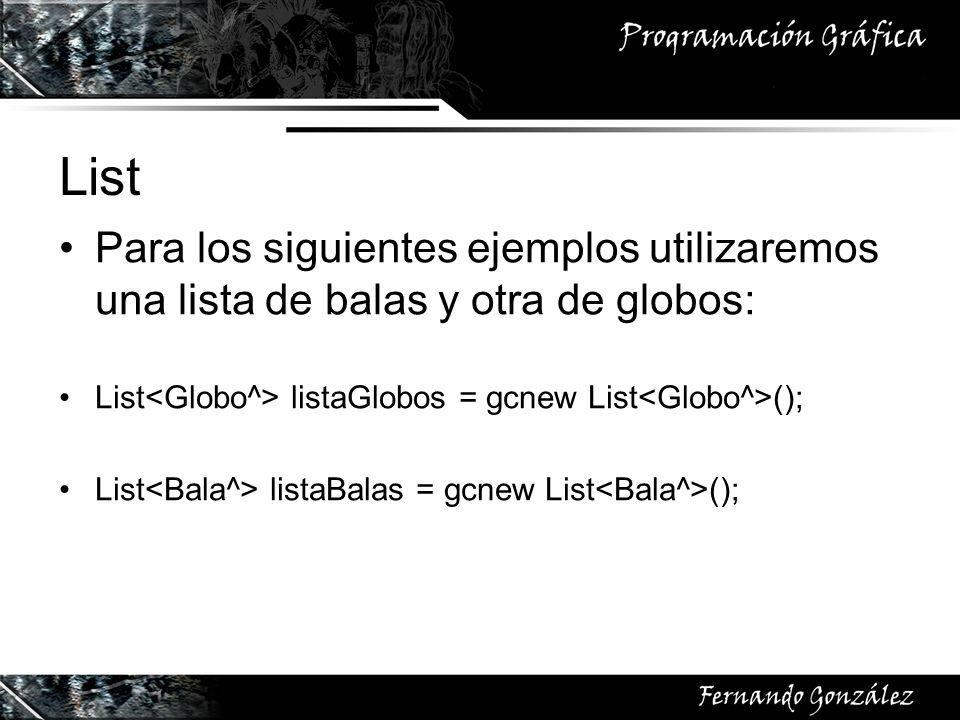 List Para los siguientes ejemplos utilizaremos una lista de balas y otra de globos: List<Globo^> listaGlobos = gcnew List<Globo^>();