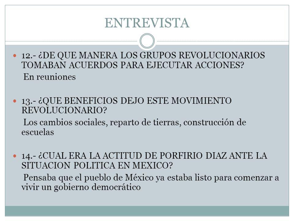 ENTREVISTA 12.- ¿DE QUE MANERA LOS GRUPOS REVOLUCIONARIOS TOMABAN ACUERDOS PARA EJECUTAR ACCIONES En reuniones.
