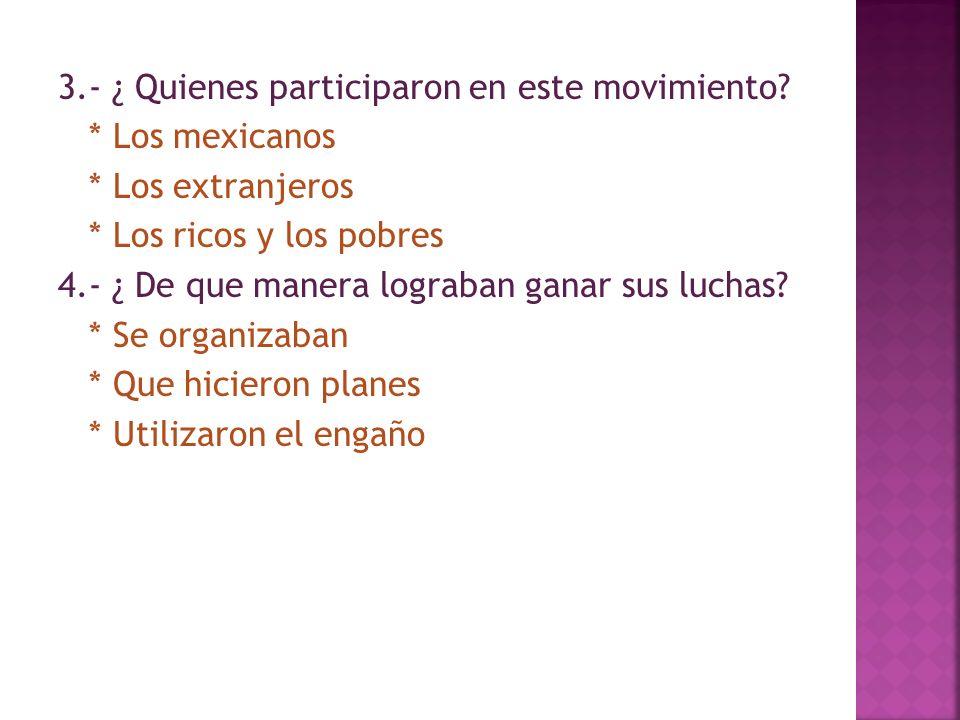 3. - ¿ Quienes participaron en este movimiento. Los mexicanos