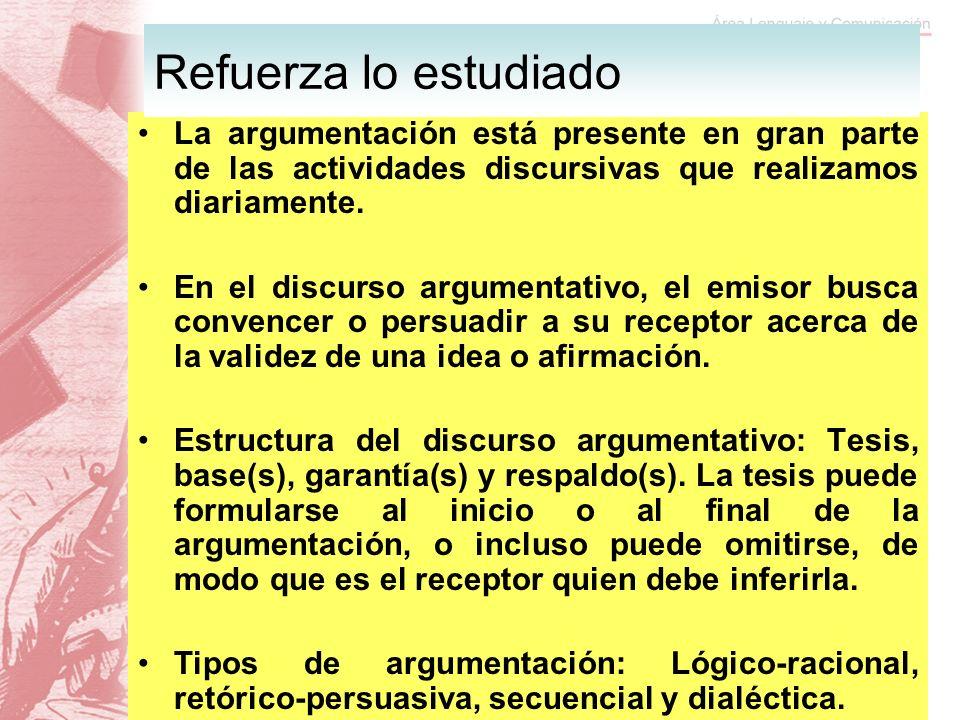 Refuerza lo estudiadoLa argumentación está presente en gran parte de las actividades discursivas que realizamos diariamente.