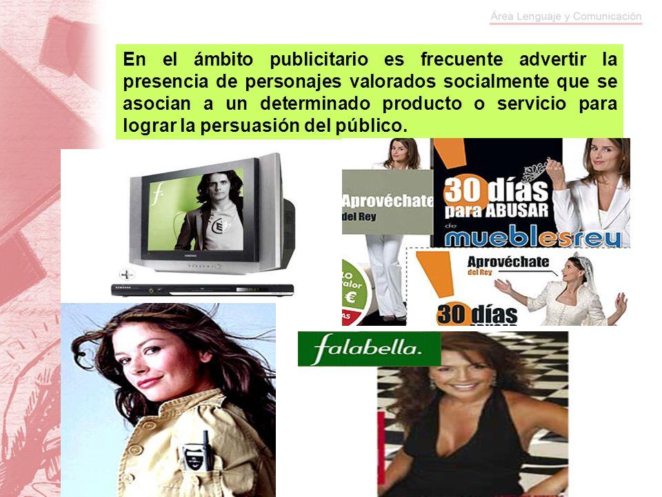 En el ámbito publicitario es frecuente advertir la presencia de personajes valorados socialmente que se asocian a un determinado producto o servicio para lograr la persuasión del público.