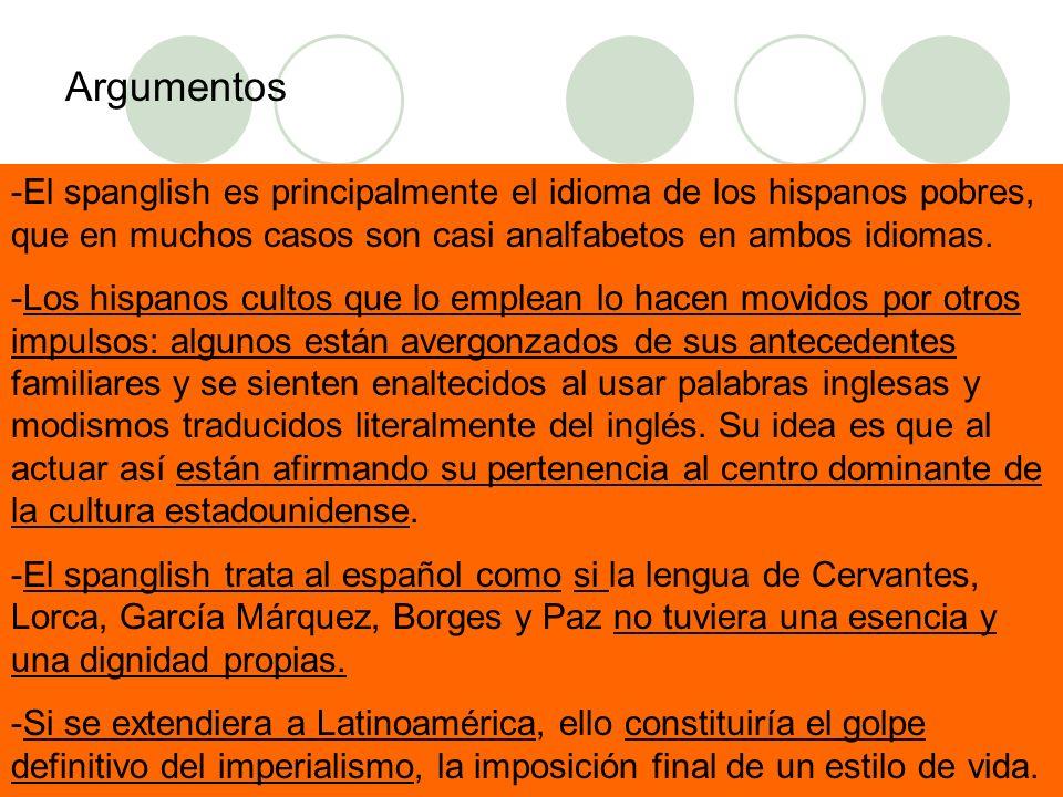 Argumentos -El spanglish es principalmente el idioma de los hispanos pobres, que en muchos casos son casi analfabetos en ambos idiomas.
