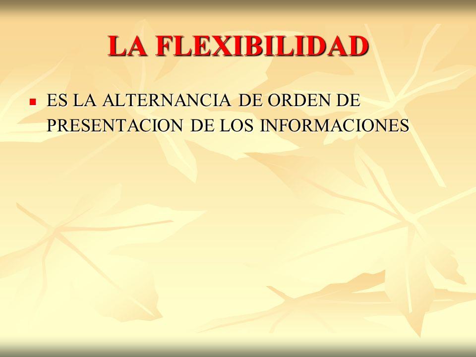 LA FLEXIBILIDAD ES LA ALTERNANCIA DE ORDEN DE PRESENTACION DE LOS INFORMACIONES