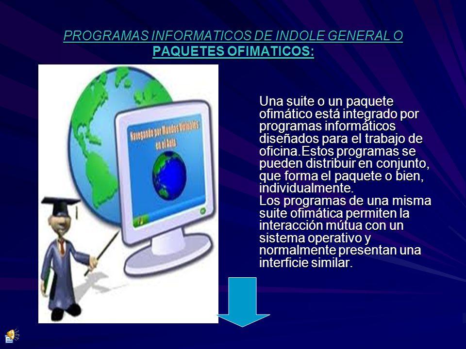 PROGRAMAS INFORMATICOS DE INDOLE GENERAL O PAQUETES OFIMATICOS: