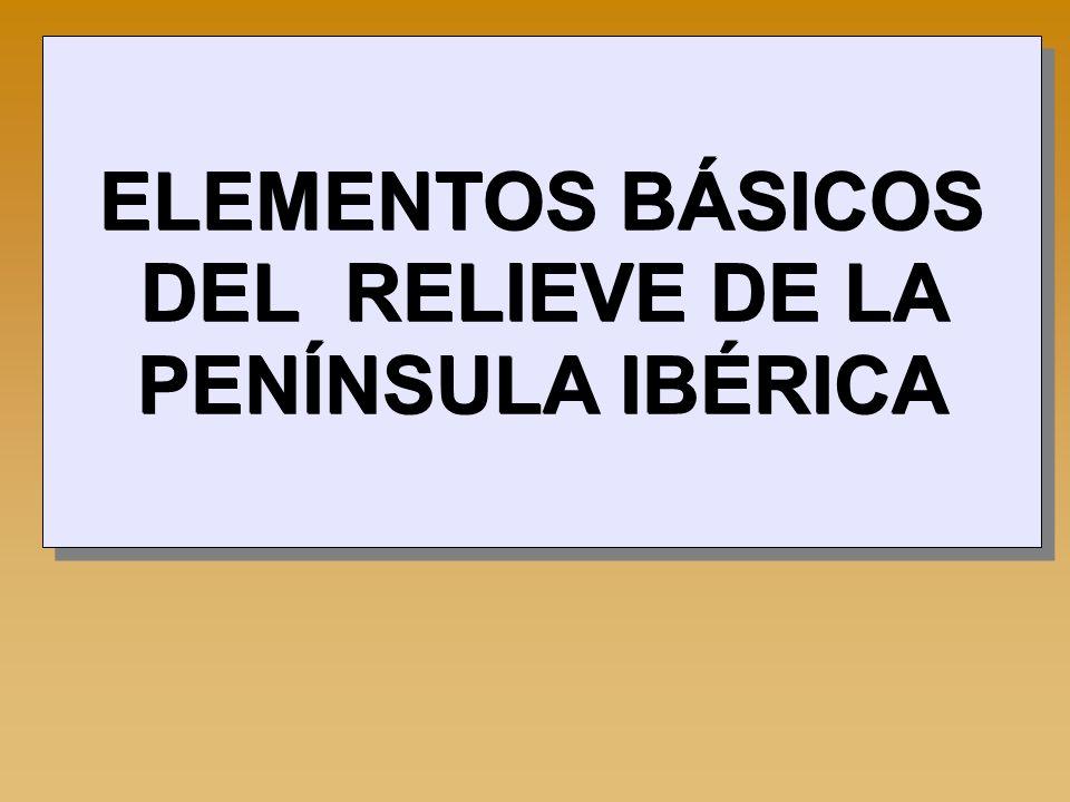 ELEMENTOS BÁSICOS DEL RELIEVE DE LA PENÍNSULA IBÉRICA