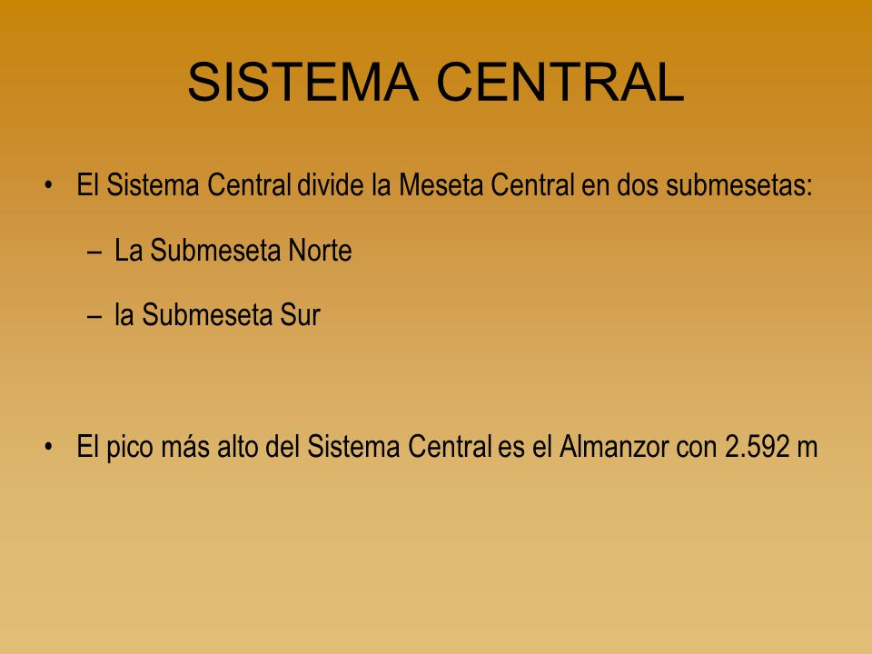 SISTEMA CENTRAL El Sistema Central divide la Meseta Central en dos submesetas: La Submeseta Norte.