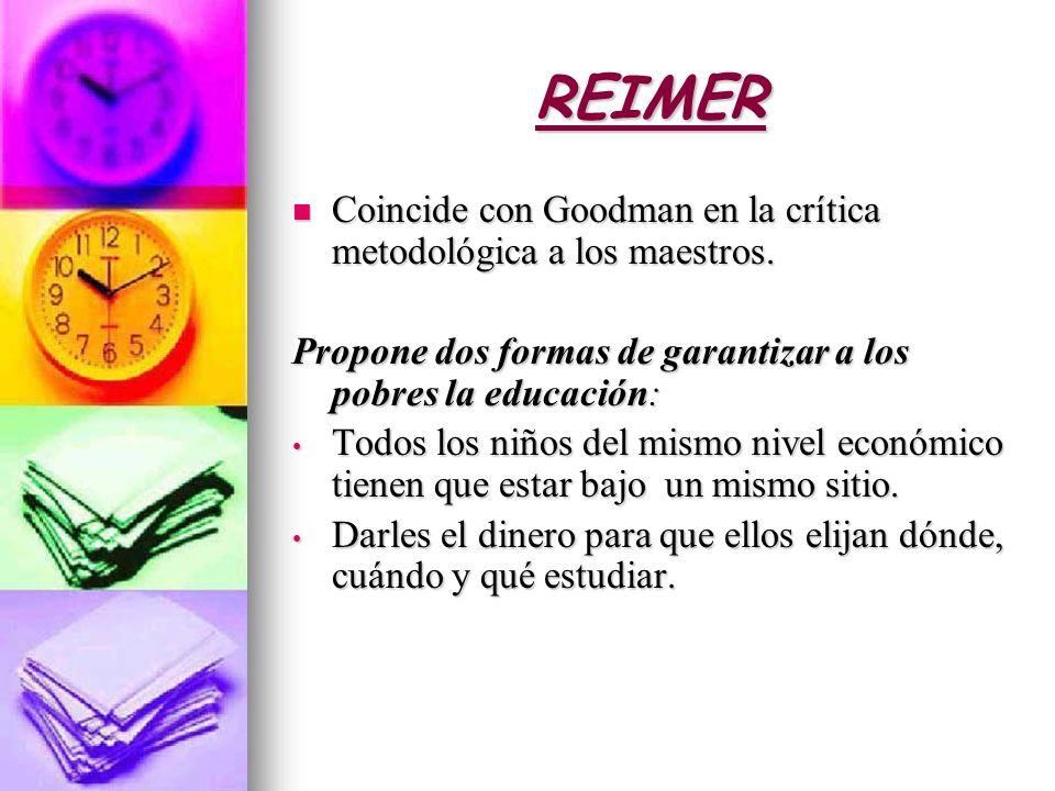 REIMER Coincide con Goodman en la crítica metodológica a los maestros.