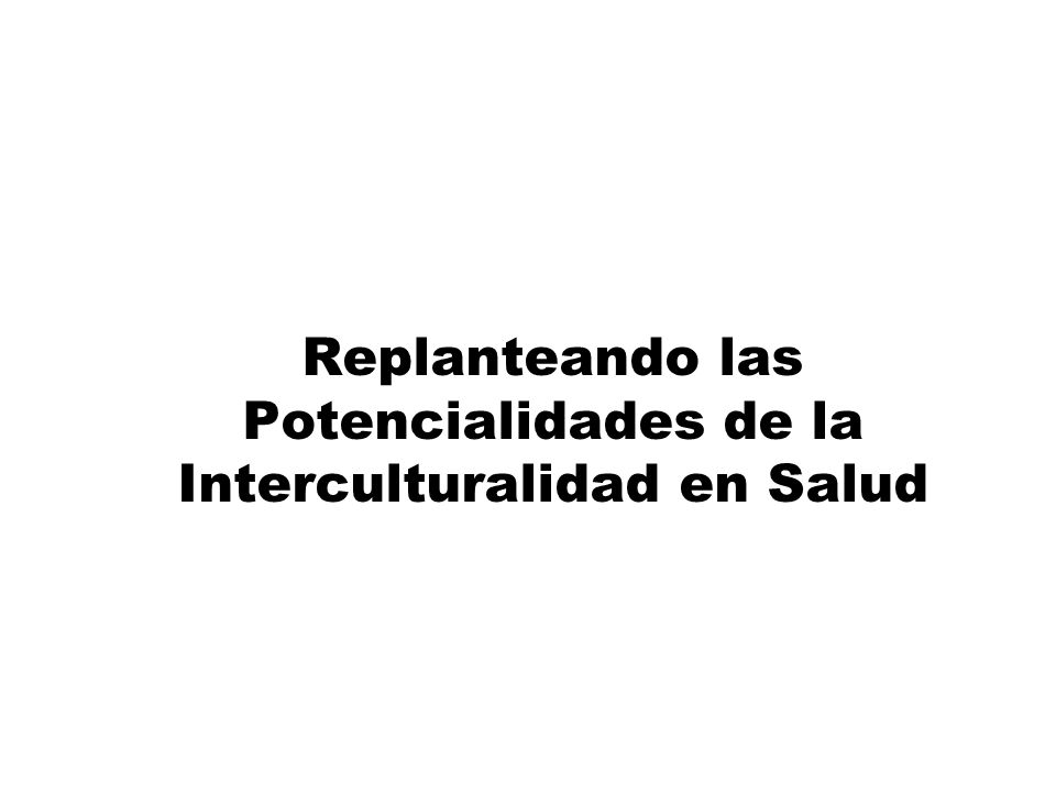 Replanteando las Potencialidades de la Interculturalidad en Salud