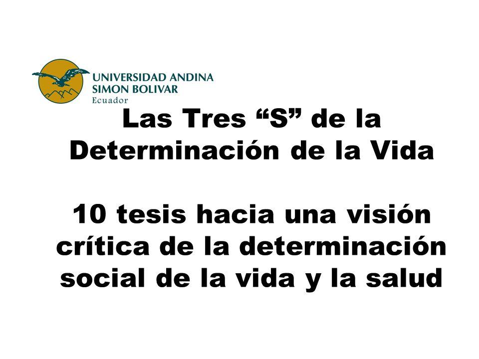 Las Tres S de la Determinación de la Vida 10 tesis hacia una visión crítica de la determinación social de la vida y la salud