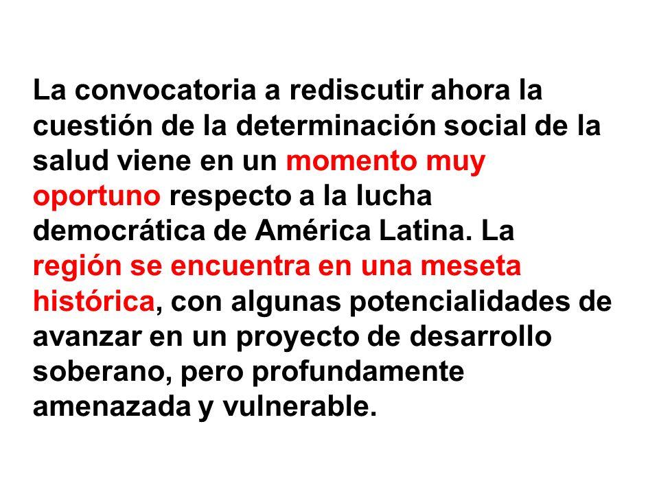 La convocatoria a rediscutir ahora la cuestión de la determinación social de la salud viene en un momento muy oportuno respecto a la lucha democrática de América Latina.
