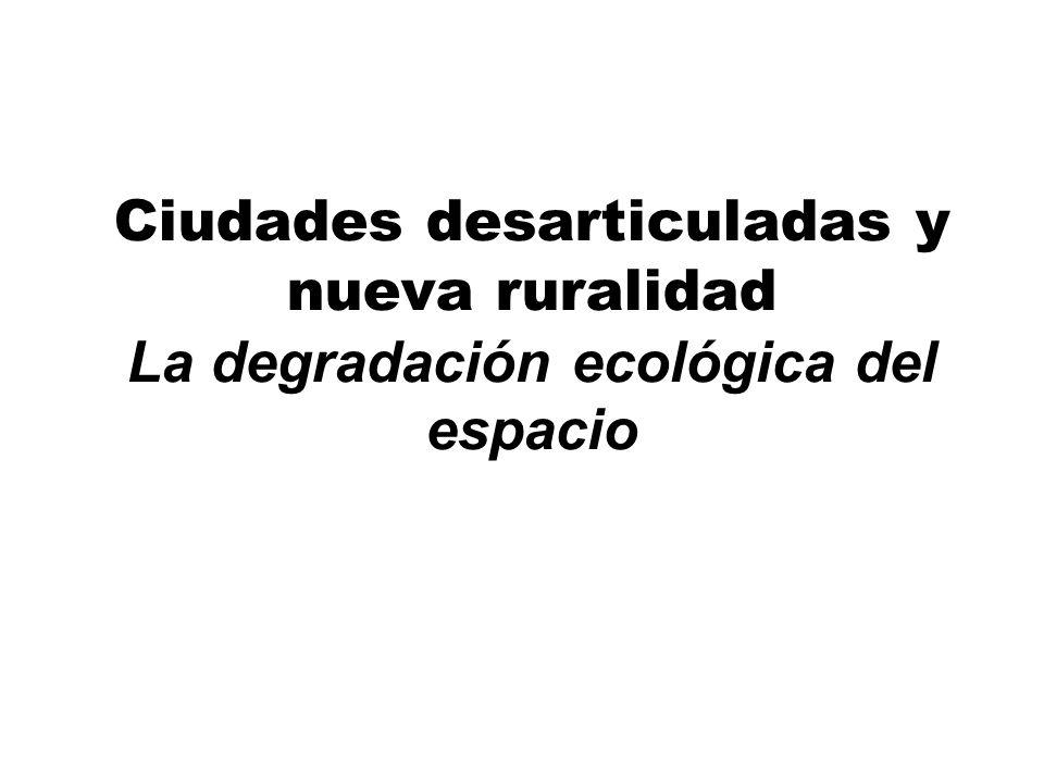 Ciudades desarticuladas y nueva ruralidad La degradación ecológica del espacio