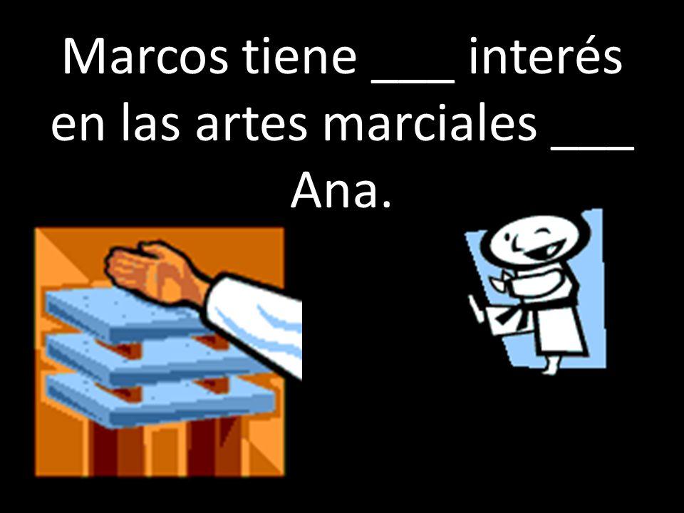 Marcos tiene ___ interés en las artes marciales ___ Ana.