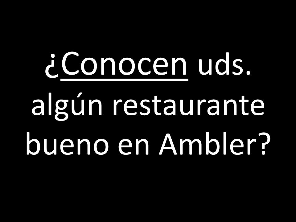 ¿Conocen uds. algún restaurante bueno en Ambler
