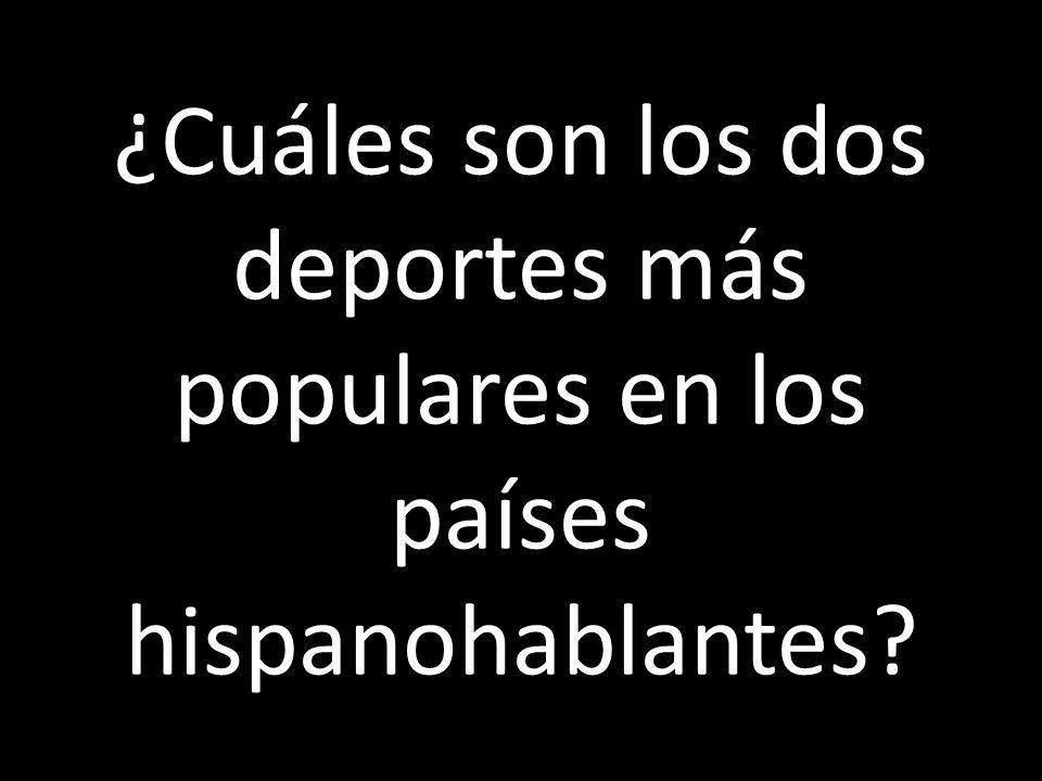 ¿Cuáles son los dos deportes más populares en los países hispanohablantes