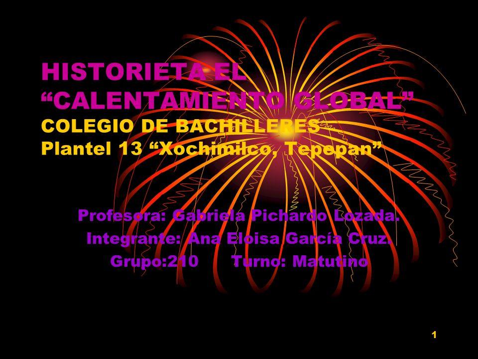 HISTORIETA EL CALENTAMIENTO GLOBAL COLEGIO DE BACHILLERES Plantel 13 Xochimilco, Tepepan