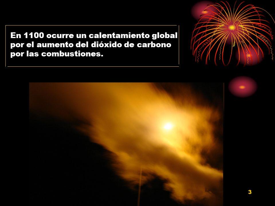 En 1100 ocurre un calentamiento global por el aumento del dióxido de carbono por las combustiones.
