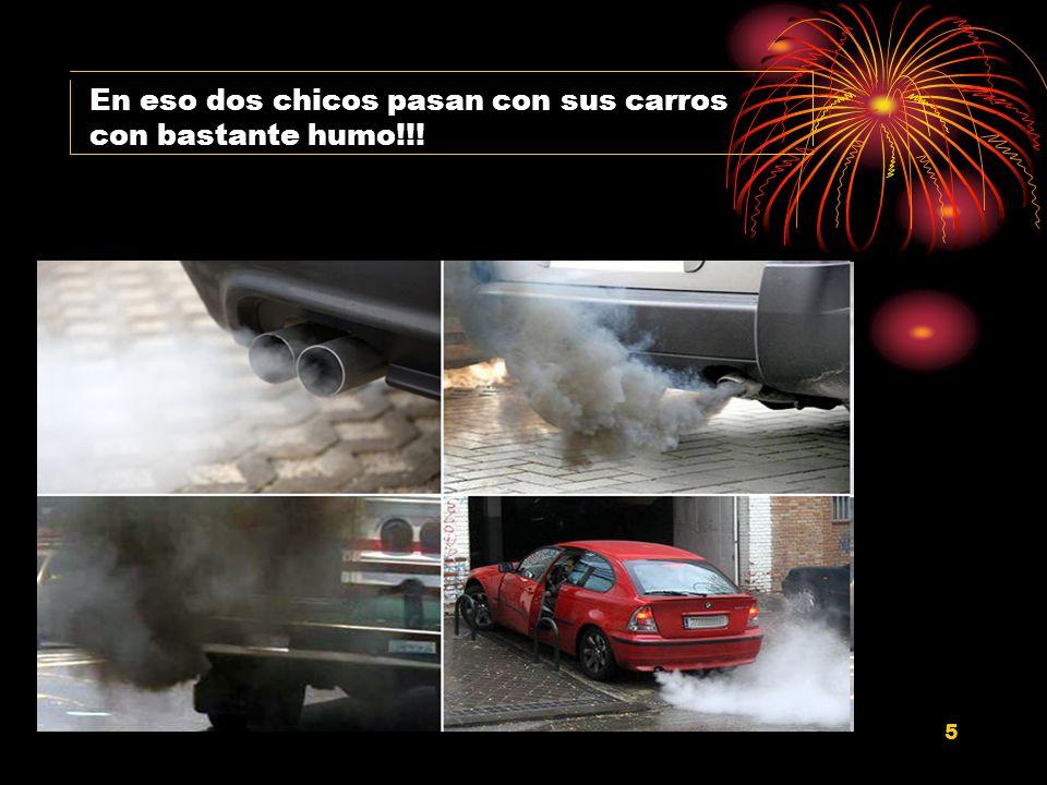 En eso dos chicos pasan con sus carros con bastante humo!!!