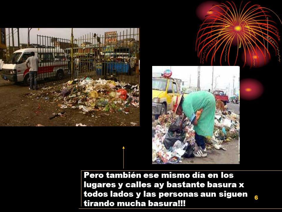 Pero también ese mismo día en los lugares y calles ay bastante basura x todos lados y las personas aun siguen tirando mucha basura!!!