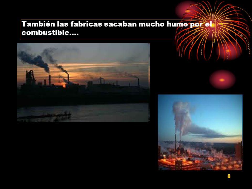 También las fabricas sacaban mucho humo por el combustible….