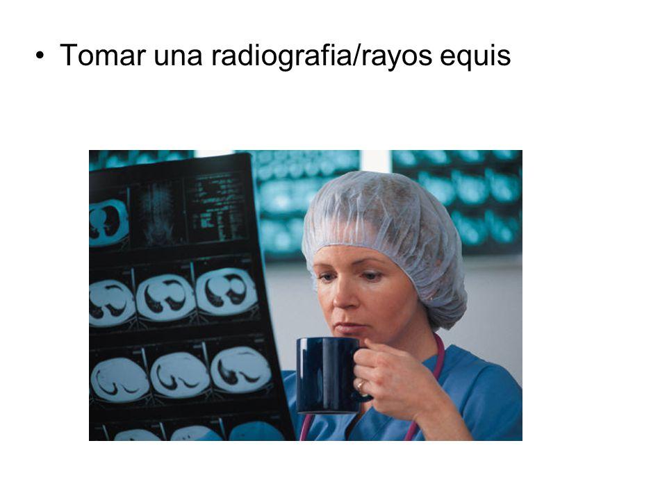 Tomar una radiografia/rayos equis