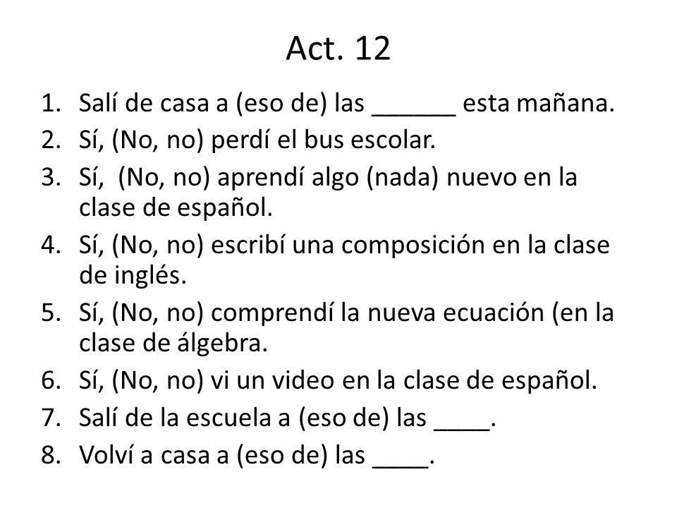 Act. 12 Salí de casa a (eso de) las ______ esta mañana.