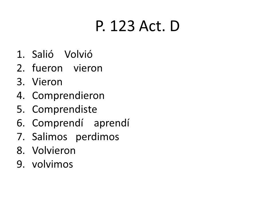 P. 123 Act. D Salió Volvió fueron vieron Vieron Comprendieron